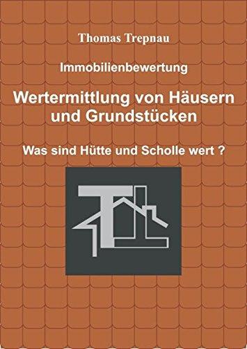 Immobilienbewertung Wertermittlung von Häusern und Grundstücken: Was sind Hütte und Scholle wert ?