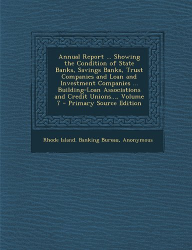 Annual Report ... Showing the Condition of State Banks, Savings Banks, Trust Companies and Loan and Investment Companies ... Building-Loan ... Unions..., Volume 7 - Primary Source Edition