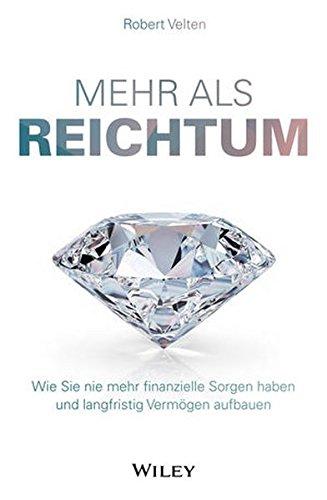 Mehr als Reichtum: Wie Sie nie mehr finanzielle Sorgen haben und langfristig Vermögen aufbauen