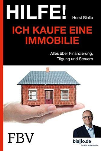Hilfe! Ich . . . kaufe eine Immobilie: Alles Über Finanzierung, Tilgung Und Steuern