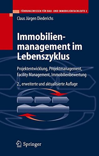 Immobilienmanagement im Lebenszyklus: Projektentwicklung, Projektmanagement, Facility Management, Immobilienbewertung