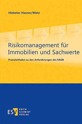 Risikomanagement für Immobilien und Sachwerte: Praxisleitfaden zu den Anforderungen des KAGB
