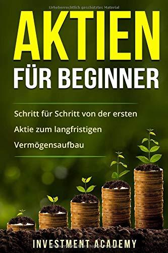 Aktien für Beginner: Schritt für Schritt von der ersten Aktie zum langfristigen Vermögensaufbau (Börse & Finanzen, Band 1)