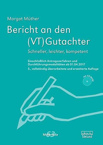 Bericht an den (VT)Gutachter: Schneller, leichter, kompetent. Einschließlich Antragsverfahren und Durchführungsmodalitäten ab 01.04.2017 (Materialien)