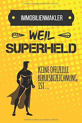 Immobilienmakler weil Superheld keine Berufsbezeichnung ist: Lustiges Notizbuch für jeden Immobilienmakler | Tagebuch & Lustiger Spruch | Notizbuch mit 120 Seiten (6x9 - ca. A5)