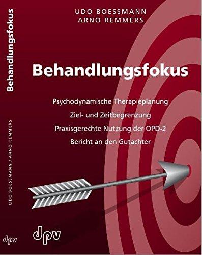 Behandlungsfokus: Psychodynamische Therapieplanung, Ziel- und Zeitbegrenzung, Praxisgerechte Nutzung der OPD-2, Bericht an den Gutachter