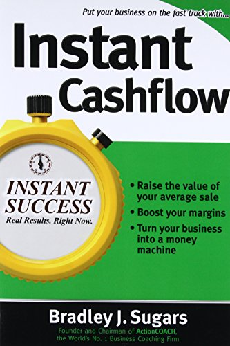 Instant Cashflow (Instant Success): Hundreds of Proven Strategies to Win Customers, Boost Margins and Take More Money Home