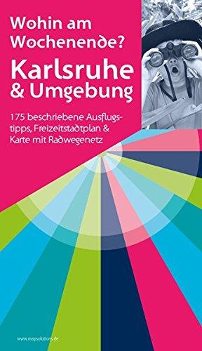 Karlsruhe & Umgebung - Wohin am Wochenende: 175 beschriebene Ausflugstipps, Freizeitstadtplan & Karte mit Radwegenetz